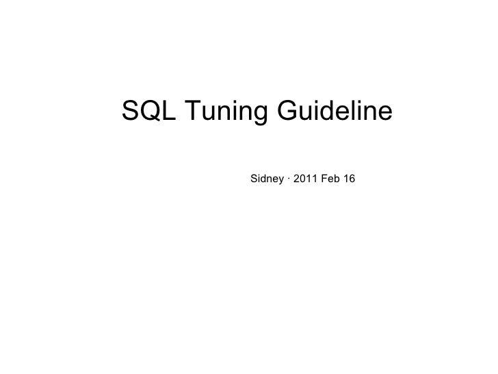SQL Tuning Guideline <ul><ul><ul><ul><ul><li>Sidney · 2011 Feb 16 </li></ul></ul></ul></ul></ul>