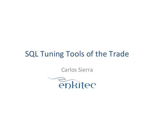 SQL  Tuning  Tools  of  the  Trade   Carlos  Sierra