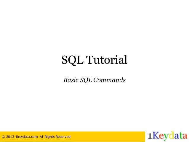 SQL Tutorial                                  Basic SQL Commands© 2013 1keydata.com All Rights Reserved
