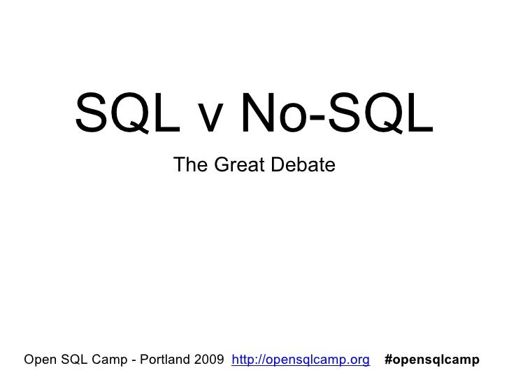 SQL v No-SQL                       The Great Debate     Open SQL Camp - Portland 2009 http://opensqlcamp.org   #opensqlcamp