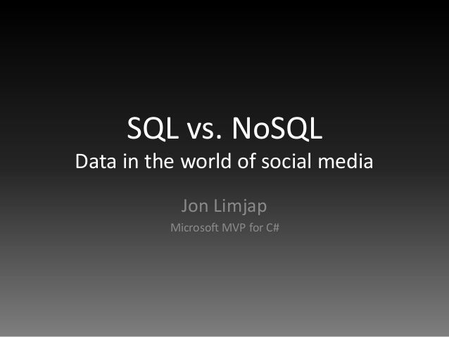 SQL vs. NoSQLData in the world of social media            Jon Limjap          Microsoft MVP for C#