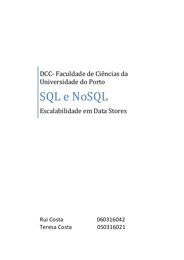 DCC- Faculdade de Ciências da Universidade do Porto  SQL e NoSQL Escalabilidade em Data Stores  Rui Costa Teresa Costa  06...