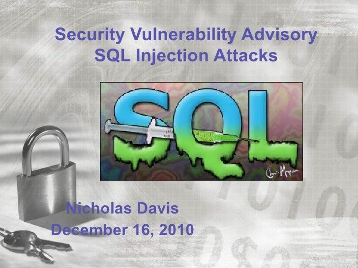 Security Vulnerability Advisory    SQL Injection Attacks Nicholas DavisDecember 16, 2010