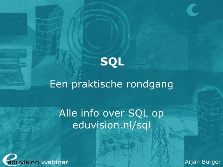 SQL Een praktische rondgang Alle info over SQL op eduvision.nl/sql