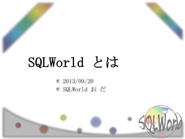 SQLWorld とは 2013/09/20 SQLWorld お だ