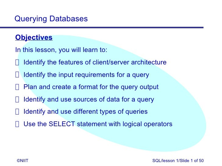Querying DatabasesObjectivesIn this lesson, you will learn to: Identify the features of client/server architecture Identif...