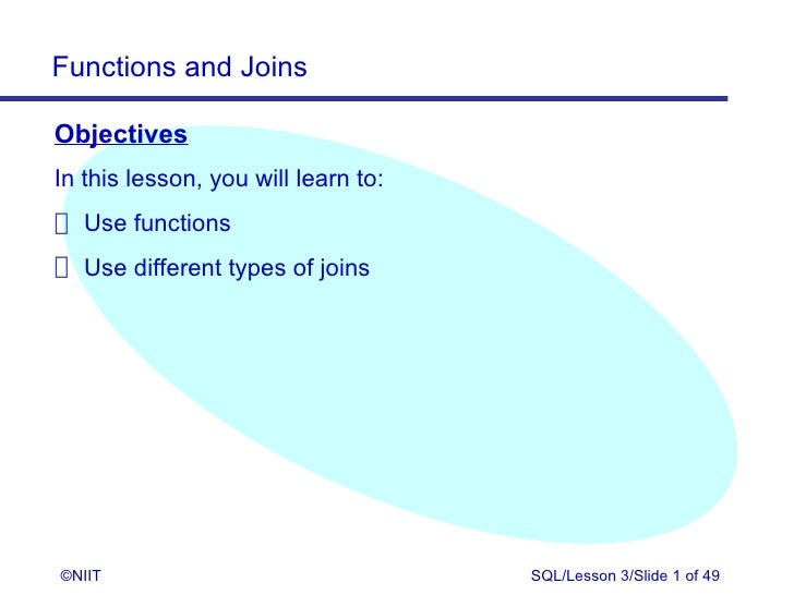 Functions and JoinsObjectivesIn this lesson, you will learn to: Use functions Use different types of joins©NIIT           ...