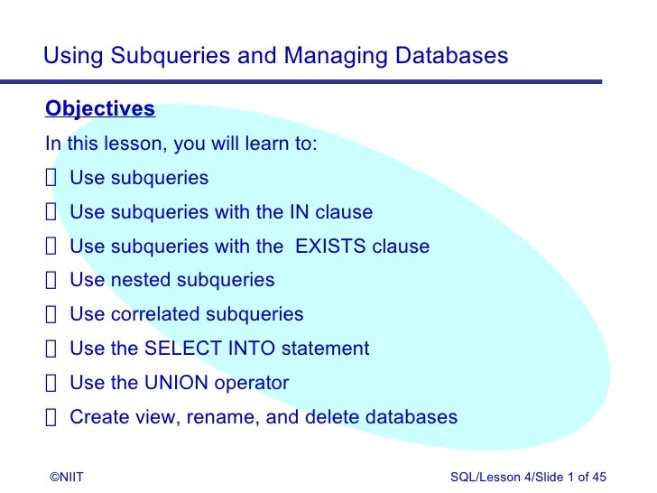 Using Subqueries and Managing DatabasesObjectivesIn this lesson, you will learn to: Use subqueries Use subqueries with the...