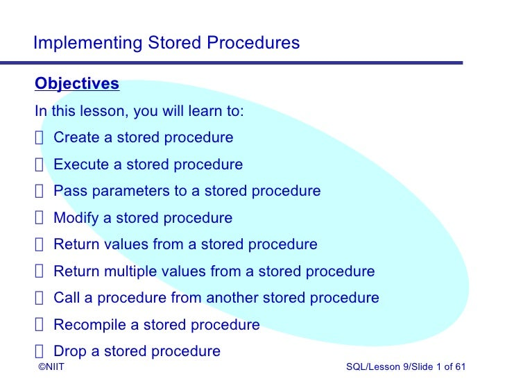 Implementing Stored ProceduresObjectivesIn this lesson, you will learn to: Create a stored procedure Execute a stored proc...