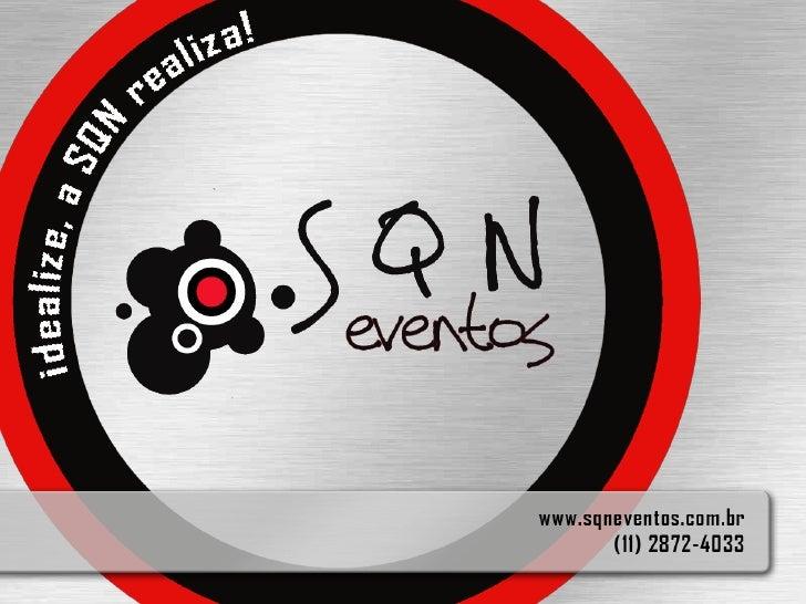A SQN Eventos é uma empresa     especializada em planejamento,   consultoria, coordenação, organização,  logística e opera...