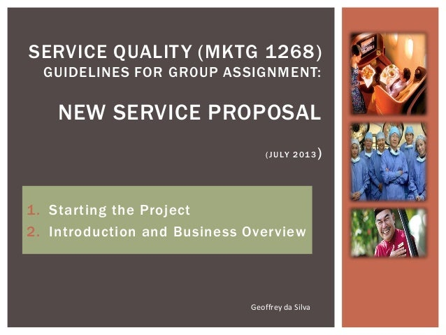 1. Starting the Project 2. Introduction and Business Overview SERVICE QUALITY (MKTG 1268) GUIDELINES FOR GR0UP ASSIGNMENT:...