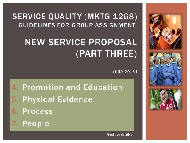 4. Promotion and Education 5. Physical Evidence 6. Process 7. People SERVICE QUALITY (MKTG 1268) GUIDELINES FOR GR0UP ASSI...