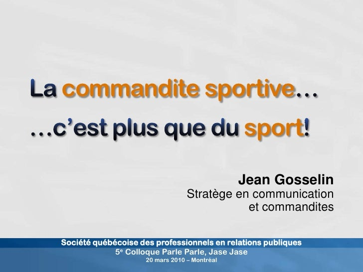 La commandite sportive……c'est plus que du sport!<br />Jean Gosselin<br />Stratège en communicationet commandites<br />Soci...