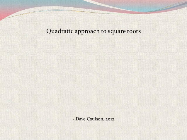 Quadratic approach to square roots         - Dave Coulson, 2012