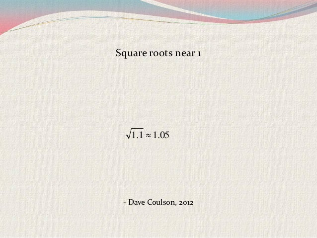 Square roots near 1   1.1 1.05 - Dave Coulson, 2012