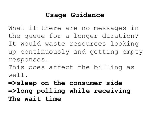 Usage Guidance What if there are no messages in the queue for a longer duration? It would waste resources looking up conti...