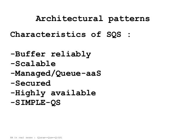 Architectural patterns Characteristics of SQS : -Buffer reliably -Scalable -Managed/Queue-aaS -Secured -Highly available -...