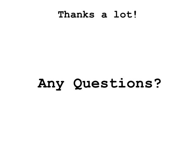 Thanks a lot! Any Questions?