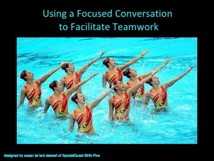 Using a Focused Conversation  to Facilitate Teamwork