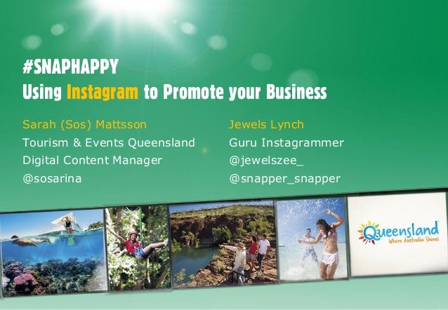 #SNAPHAPPY Using Instagram to Promote your Business Sarah (Sos) Mattsson  Jewels Lynch  Tourism & Events Queensland  Guru ...