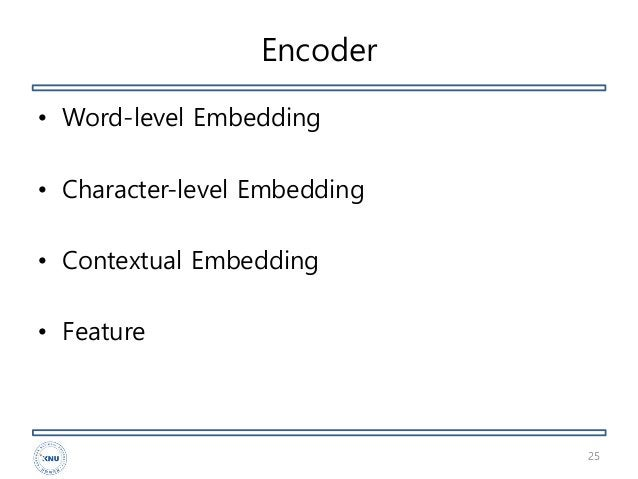 Encoder • Word-level Embedding • Character-level Embedding • Contextual Embedding • Feature 25
