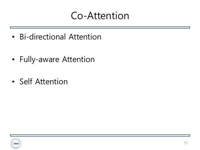 Co-Attention • Bi-directional Attention • Fully-aware Attention • Self Attention 51