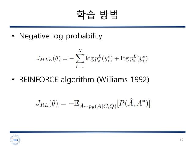 학습 방법 • Negative log probability • REINFORCE algorithm (Williams 1992) 70