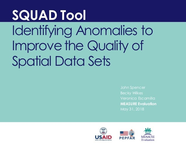 SQUAD Tool Identifying Anomalies to Improvethe Quality of Spatial Data Sets John Spencer Becky Wilkes Veronica Escamilla M...