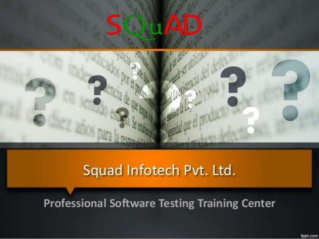 Squad Infotech Pvt. Ltd. Professional Software Testing Training Center