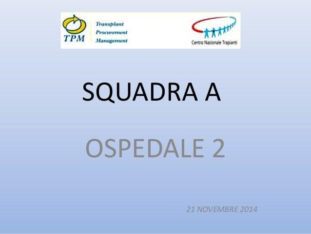 SQUADRA A OSPEDALE 2 21 NOVEMBRE 2014