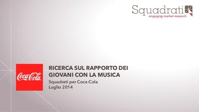engaging market research 1 RICERCA SUL RAPPORTO DEI GIOVANI CON LA MUSICA Squadrati per Coca-Cola Luglio 2014