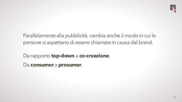 10  Parallelamente alla pubblicità, cambia anche il modo in cui le  persone si aspettano di essere chiamate in causa dal b...