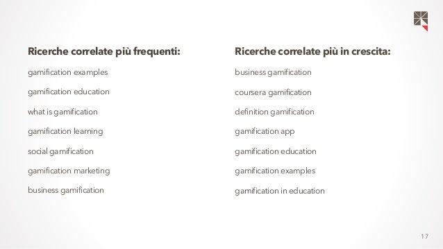 17  Ricerche correlate più frequenti:  gamification examples  gamification education  what is gamification  gamification l...