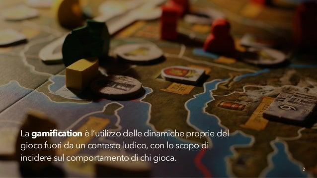 2  La gamification è l'utilizzo delle dinamiche proprie del  gioco fuori da un contesto ludico, con lo scopo di  incidere ...