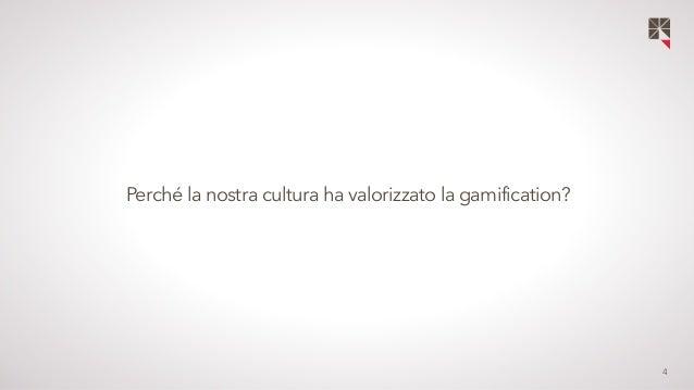4  Perché la nostra cultura ha valorizzato la gamification?