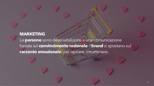 8  MARKETING  Le persone sono desensibilizzate a una comunicazione  basata sul convincimento razionale. I brand si spostan...