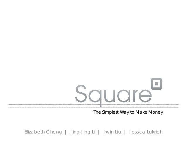 The Simplest Way to Make Money Elizabeth Cheng | Jing-Jing Li | Irwin Liu | Jessica Lukrich