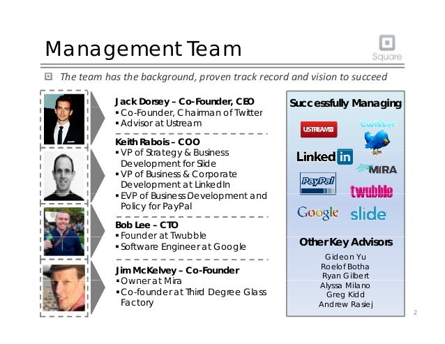 Management Team Theteamhasthebackground,proventrackrecordandvisiontosucceed Jack Dorsey – Co-Founder, CEO Succe...