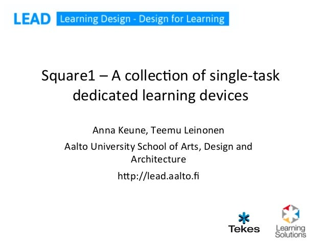 Square1 – A collec.on of single-‐task     dedicated learning devices              Anna Keune, Teemu ...