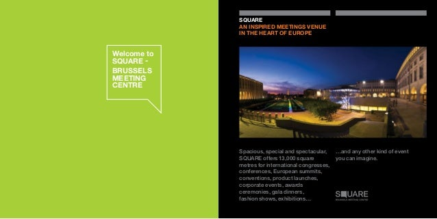 Welcome to SQUARE - BRUSSELS MEETING CENTRE Spacious, special and spectacular, SQUARE offers 13,000 square metres for inte...