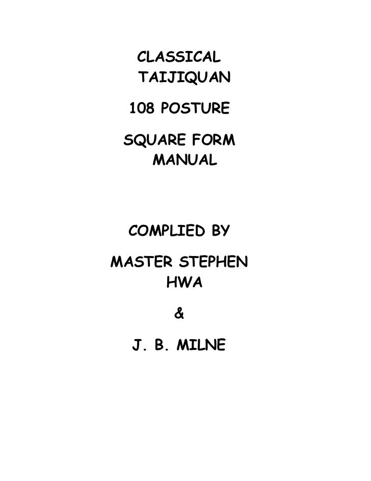 CLASSICAL  TAIJIQUAN 108 POSTURE SQUARE FORM    MANUAL COMPLIED BYMASTER STEPHEN     HWA      &  J. B. MILNE