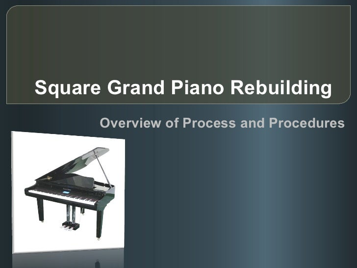 Square Grand Piano Rebuilding Overview of Process and Procedures
