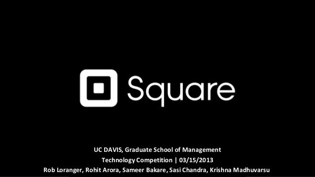 UC DAVIS, Graduate School of Management                   Technology Competition | 03/15/2013Rob Loranger, Rohit Arora, Sa...