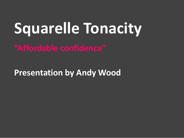 "Squarelle Tonacity ""Affordable confidence"" Presentation by Andy Wood"