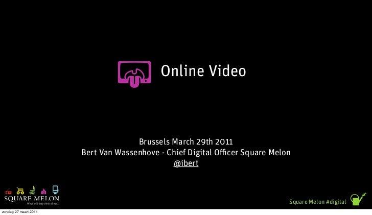 Online Video                                     Brussels March 29th 2011                       Bert Van Wassenhove - Chie...