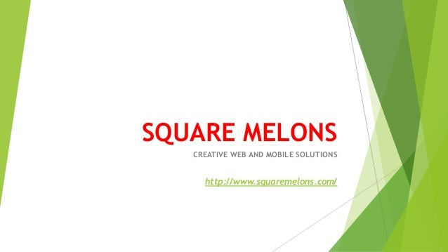SQUARE MELONS CREATIVE WEB AND MOBILE SOLUTIONS http://www.squaremelons.com/