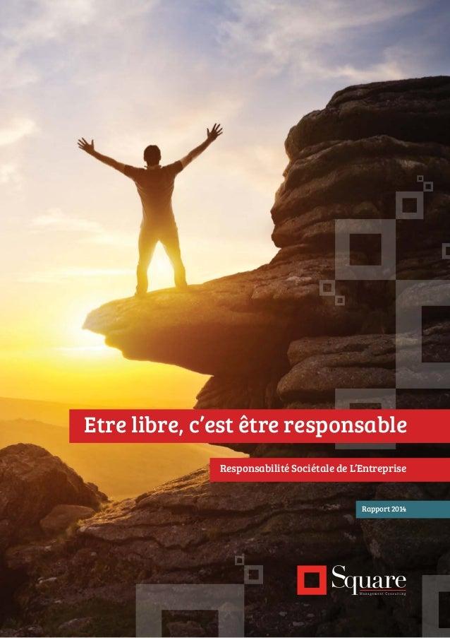 Rapport 2014 Responsabilité Sociétale de L'Entreprise Etre libre, c'est être responsable