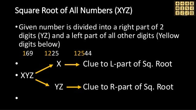 Square Root of All Numbers (XYZ) •Given number is divided into a right part of 2 digits (YZ) and a left part of all other ...