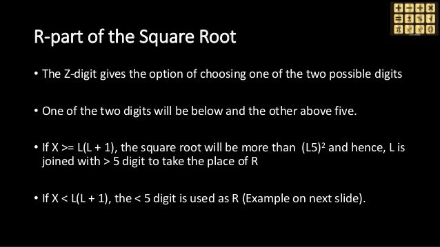 R-part of the Square Root • The Z-digit gives the option of choosing one of the two possible digits • One of the two digit...