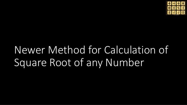 Newer Method for Calculation of Square Root of any Number